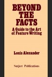 BEYOND THE FACTS: A GUIDE TO THE ART OF FEATURE WRITING - SECOND EDITION