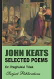 JOHN KEATS: SELECTED POEMS (With Text, Paraphrase and Annotations)