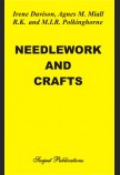 NEEDLEWORK AND CRAFTS: EVERY WOMAN'S BOOK ON THE ARTS OF PLAIN SEWING, EMBROIDERY, DRESSMAKING AND HOME CRAFTS