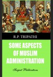 SOME ASPECTS OF MUSLIM ADMINISTRATION