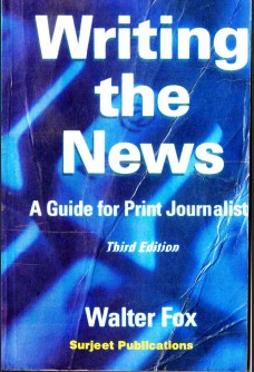 WRITING THE NEWS: A GUIDE FOR PRINT JOURNALISTS - 3RD EDITION