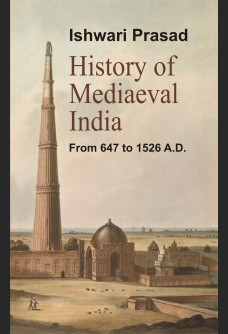 HISTORY OF MEDIAEVAL INDIA (FROM 647 TO 1526 A. D.)