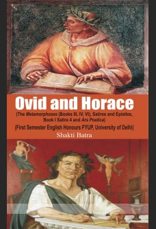 OVID AND HORACE: The Metamorphoses (Book III, IV & VI), Satires and Epistles (Book I, Satire IV) and Ars Poetica (With Text)