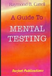 A GUIDE TO MENTAL TESTING: FOR PSYCHOLOGICAL CLINICS, SCHOOLS AND INDUSTRIAL PSYCHOLOGISTS